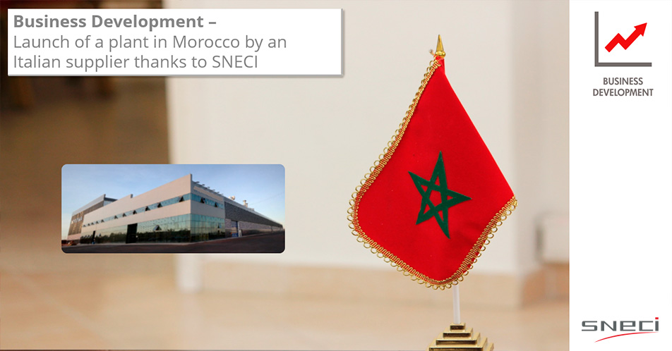 Launch Of A Plant In Morocco By An Italian Supplier Thanks To SNECI